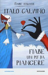 Libro Fiabe un po' da piangere. Fiabe italiane Italo Calvino