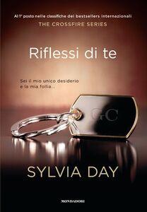Libro Riflessi di te. The crossfire series. Vol. 2 Sylvia Day