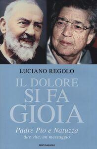 Foto Cover di Il dolore si fa gioia. Padre Pio e Natuzza. Due vite, un messaggio, Libro di Luciano Regolo, edito da Mondadori