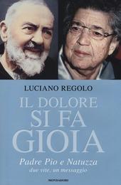 Il dolore si fa gioia. Padre Pio e Natuzza. Due vite, un messaggio