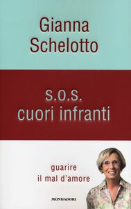 Libro S.O.S. cuori infranti. Guarire il mal d'amore Gianna Schelotto