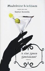 Foto Cover di A che gioco giochiamo?, Libro di Madeleine Wickham, edito da Mondadori