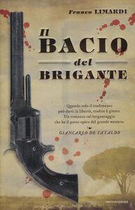 Foto Cover di Il bacio del brigante, Libro di Franco Limardi, edito da Mondadori