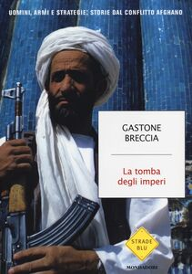 Foto Cover di La tomba degli imperi. Uomini, armi e strategie: storie del conflitto afghano, Libro di Gastone Breccia, edito da Mondadori
