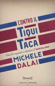 Libro Contro il tiqui taca. Come ho imparato a detestare il Barcellona Michele Dalai
