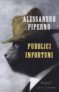 Libro Pubblici infortuni Alessandro Piperno