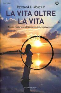 Foto Cover di La vita oltre la vita, Libro di Raymond A. jr. Moody, edito da Mondadori