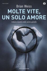 Foto Cover di Molte vite, un solo amore, Libro di Brian L. Weiss, edito da Mondadori