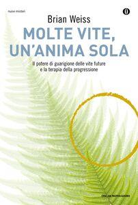 Libro Molte vite, un'anima sola. Il potere di guarigione delle vite future e la terapia della progressione Brian L. Weiss