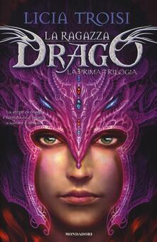 La ragazza drago. La prima trilogia - Licia Troisi - copertina