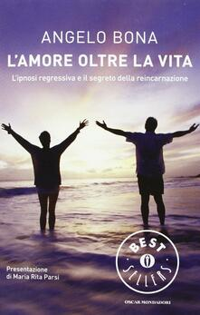 L amore oltre la vita. Lipnosi regressiva e il segreto della reincarnazione.pdf