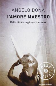 Foto Cover di L' amore maestro. Molte vite per raggiungere se stessi, Libro di Angelo Bona, edito da Mondadori