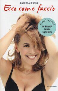 Libro Ecco come faccio Barbara D'Urso , Nicola Sorrentino