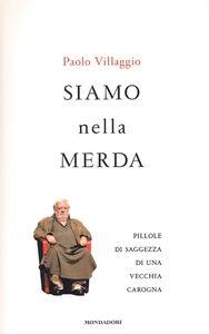 Foto Cover di Siamo nella merda. Pillole di saggezza di una vecchia carogna, Libro di Paolo Villaggio, edito da Mondadori