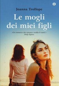 Foto Cover di Le mogli dei miei figli. Ediz. speciale, Libro di Joanna Trollope, edito da Mondadori