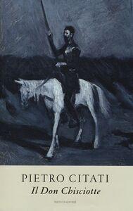 Foto Cover di Il Don Chisciotte, Libro di Pietro Citati, edito da Mondadori