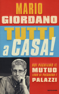 Libro Tutti a casa! Noi paghiamo il mutuo loro si prendono i palazzi Mario Giordano