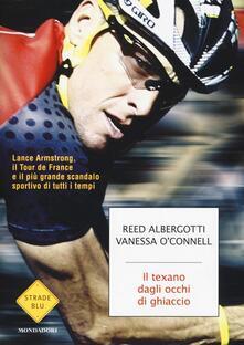 Il texano dagli occhi di ghiaccio. Lance Armstrong, il Tour de France e il più grande scandalo sportivo di tutti i tempi - Reed Albergotti,Vanessa O'Connell - copertina