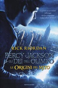 Percy Jackson e gli dei dell'Olimpo. Le origini del mito: Il ladro di fulmini-Il mare dei mostri-La maledizione del titano