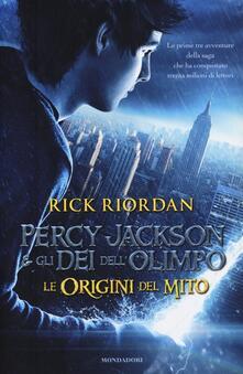 Percy Jackson e gli dei dell'Olimpo. Le origini del mito: Il ladro di fulmini-Il mare dei mostri-La maledizione del titano - Rick Riordan - copertina