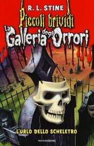Foto Cover di L' urlo dello scheletro. La galleria degli orrori. Vol. 3, Libro di Robert L. Stine, edito da Mondadori