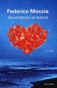 Libro Quell'attimo di felicità Federico Moccia