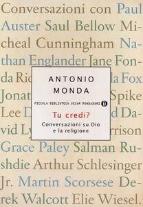 Foto Cover di Tu credi? Conversazioni su Dio e la religione, Libro di Antonio Monda, edito da Mondadori