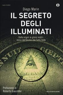 Il segreto degli illuminati. Dalle origini ai giorni nostri: storia dell'Occhio che Tutto Vede - Diego Marin - copertina