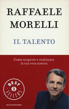 Il talento. Come scoprire e realizzare la tua vera natura - Raffaele Morelli - copertina