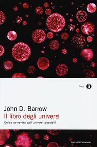Libro Il libro degli universi. Guida completa agli universi possibili John D. Barrow