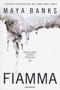 Libro Fiamma. Passione senza tregua. Vol. 2 Maya Banks