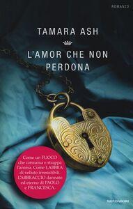 Foto Cover di L' amor che non perdona, Libro di Tamara Ash, edito da Mondadori