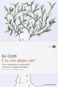 Libro E tu che albero sei? Come interpretare la personalità attraverso il disegno dell'albero Evi Crotti
