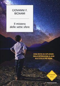 Libro Il mistero delle sette sfere. Cosa resta da esplorare: dalla depressione di Afar alle stelle più vicine Giovanni F. Bignami