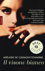 Foto Cover di Il visone bianco, Libro di Adélaïde de Clermont-Tonnere, edito da Mondadori