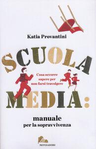 Libro Scuola media: manuale per la sopravvivenza. Cosa occorre sapere per non farsi travolgere Katia Provantini