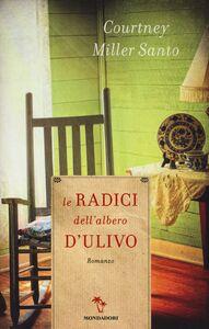 Foto Cover di Le radici dell'albero d'ulivo, Libro di Courtney Miller Santo, edito da Mondadori
