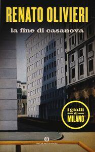 Foto Cover di La fine di Casanova. I gialli di Milano, Libro di Renato Olivieri, edito da Mondadori