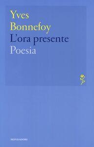 Foto Cover di L' ora presente, Libro di Yves Bonnefoy, edito da Mondadori