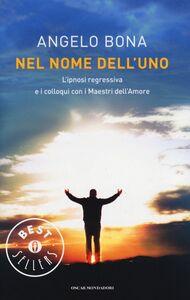 Libro Nel nome dell'Uno. L'ipnosi regressiva e i colloqui con i Maestri dell'Amore Angelo Bona