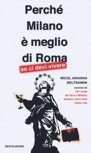 Libro Perché Milano è meglio di Roma (se ci devi vivere) Micol Arianna Beltramini