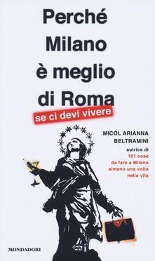 Perché Milano è meglio di Roma (se ci devi vivere) - Micol Arianna Beltramini - copertina