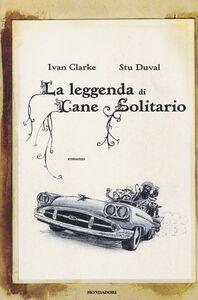 Foto Cover di La leggenda di Cane Solitario, Libro di Ivan Clarke,Stu Duval, edito da Mondadori