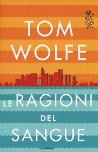 Libro Le ragioni del sangue Tom Wolfe