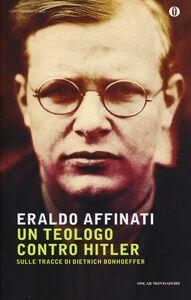Libro Un teologo contro Hitler. Sulle tracce di Dietrich Bonhoeffer Eraldo Affinati