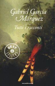 Foto Cover di Tutti i racconti, Libro di Gabriel García Márquez, edito da Mondadori