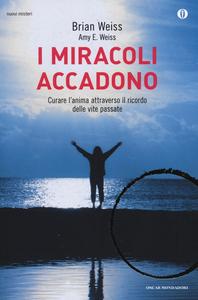 Libro I miracoli accadono. Curare l'anima attraverso il ricordo delle vite passate Brian L. Weiss