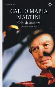 Libro Colti da stupore. Incontri con Gesù Carlo Maria Martini