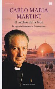 Libro Il rischio della fede. Le ragioni del credere. Vol. 1: Gerusalemme. Carlo Maria Martini