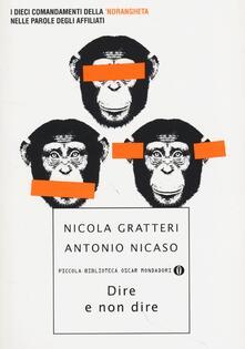Dire e non dire. I dieci comandamenti della 'ndrangheta nelle parole degli affiliati - Nicola Gratteri,Antonio Nicaso - copertina